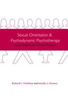 Sexual Orientation and Psychodynamic Psychotherapy: Sexual Science and Clinical Practice by Richard Friedman