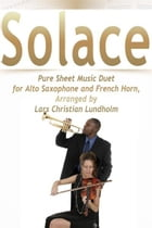 Solace Pure Sheet Music Duet for Alto Saxophone and French Horn, Arranged by Lars Christian Lundholm by Pure Sheet Music