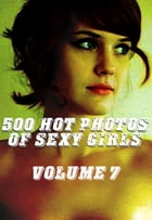 500 Hot Photos of Sexy Girls Volume 7 by Mary Spiner