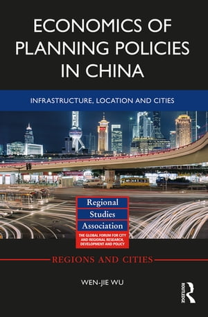 Economics of Planning Policies in China Infrastructure,  Location and Cities