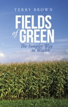 Fields of Green: The Simpler Way to Wealth