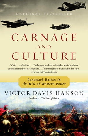 Carnage and Culture: Landmark Battles in the Rise to Western Power by Victor Davis Hanson