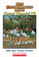 The Baby-Sitters Club Super Special #2 : Baby-Sitters' Summer Vacation by Ann M. Martin