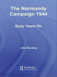 The Normandy Campaign: 1944: Sixty Years On: Sixty Years On