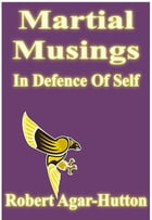 Martial Musings: In Defence Of Self by Robert Agar-Hutton