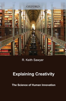 Book Explaining Creativity: The Science of Human Innovation by R. Keith Sawyer