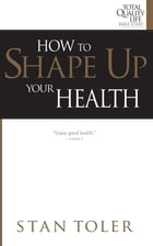 How to Shape Up Your Health by Stan Toler