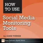 How to Use Social Media Monitoring Tools by Jamie Turner