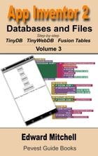 App Inventor 2 Databases and Files: Step-by-step guide to TinyDB, TinyWebDB and Fusion Tables by Edward Mitchell