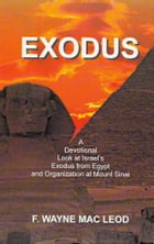 Exodus: A Devotional Look at Israel's Exodus from Egypt and Organization at Mount Sinai by F. Wayne Mac Leod