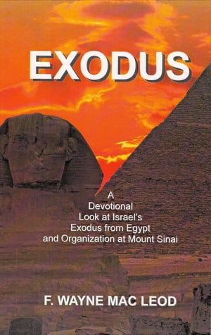 Exodus A Devotional Look at Israel's Exodus from Egypt and Organization at Mount Sinai