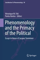 Phenomenology and the Primacy of the Political: Essays in Honor of Jacques Taminiaux by Véronique M. Fóti