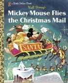 Mickey Mouse Flies the Christmas Mail by Annie North Bedford