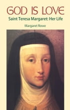 God Is Love Saint Teresa Margaret: Her Life by Margaret Rowe