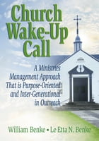 Church Wake-Up Call: A Ministries Management Approach That is Purpose-Oriented and Inter…