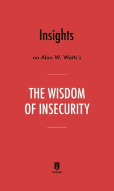 Alan w watts in books chaptersdigo insights on alan w wattss the wisdom of insecurity by instaread fandeluxe Image collections