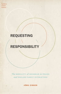 Requesting Responsibility: The Morality of Grammar in Polish and English Family Interaction