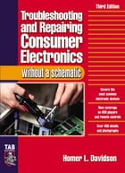 Troubleshooting & Repairing Consumer Electronics Without a Schematic by Homer Davidson
