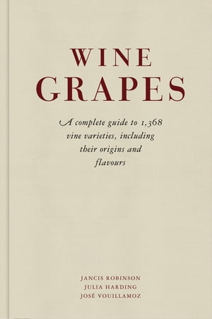 Wine Grapes A complete guide to 1,368 vine varieties, including their origins and flavours