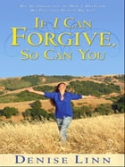If I Can Forgive So Can You by Denise Linn
