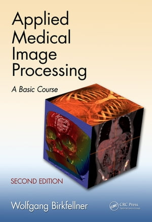Applied Medical Image Processing,  Second Edition A Basic Course