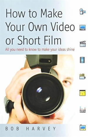 How to Make Your Own Video or Short Film All you need to know to make your ideas shine