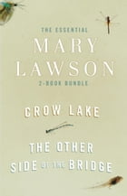 The Essential Mary Lawson 2-Book Bundle: Crow Lake; The Other Side of the Bridge by Mary Lawson