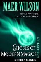 Ghosts of Modern Magics by Maer Wilson