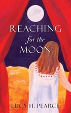 Reaching for the Moon: a girl's guide to her cycles by Lucy H. Pearce