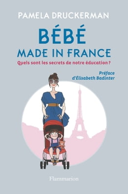 Book Bébé made in France: Quels sont les secrets de notre éducation ? by Pamela Druckerman