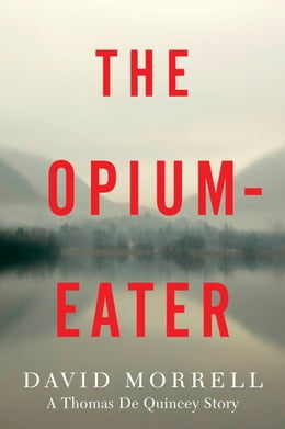 Book The Opium-Eater: A Thomas De Quincey Story by David Morrell