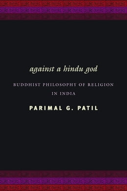 Book Against a Hindu God: Buddhist Philosophy of Religion in India by Parimal G. Patil