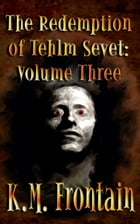 The Redemption of Tehlm Sevet: Volume Three by K.M. Frontain