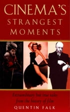 Cinema's Strangest Moments: Extraordinary but true tales from the history of film by Quentin Falk