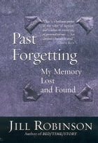 Past Forgetting: My Memory Lost and Found by Jill Robinson