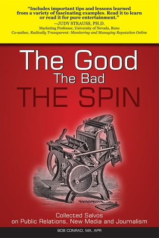 The Good, The Bad, The Spin: Collected Salvos on Public Relations, New Media and Journalism