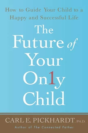 The Future of Your Only Child How to Guide Your Child to a Happy and Successful Life