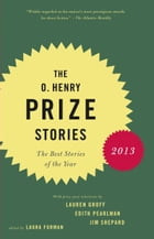 The O. Henry Prize Stories 2013: Including stories by Donald Antrim, Andrea Barrett, Ann Beattie…