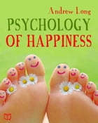 The Psychology of Happiness by Andrew Long