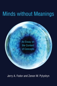 Minds without Meanings: An Essay on the Content of Concepts