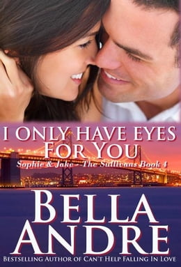 Book I Only Have Eyes For You: The Sullivans, Book 4 by Bella Andre