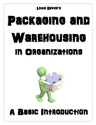 Packaging and Warehousing in Organizations: A Basic Introduction by Louis Bevoc