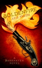 Goldenfire (The Darkhaven Novels, Book 2) by A. F. E. Smith