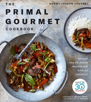 The Primal Gourmet Cookbook: 120 Easy and Delicious Recipes for a Paleo Lifestyle