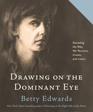 Drawing on The Dominant Eye: Decoding the Way We Perceive, Create, and Learn by Betty Edwards