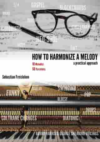 How To Harmonize A Melody: 10 Melodies And 50 Variations A Practical Approach