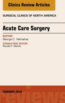 Book Acute Care Surgery, An Issue of Surgical Clinics, E-Book by George Velmahos, MD