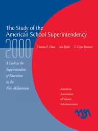 The Study of the American Superintendency, 2000: A Look at the Superintendent of Education in the…