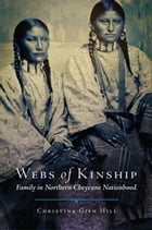 Webs of Kinship: Family in Northern Cheyenne Nationhood by Christina Gish Hill