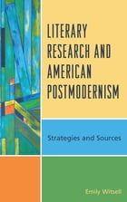 Literary Research and American Postmodernism: Strategies and Sources by Emily Witsell